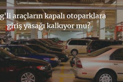 Lpg'li Araçlar Kapalı Otoparklara Ne Zaman Girebilecek?